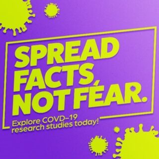 Spread facts not fear. Explore COVID-19 research studies